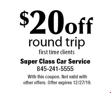 $20 off round trip first time clients. With this coupon. Not valid with other offers. Offer expires 12/27/19.