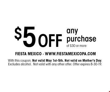 $5 off any purchase of $25 or more. With this coupon. Not valid on Cinco De Mayo. Excludes alcohol.Not valid with any other offer. Offer expires 8-30-19.