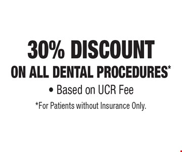30% Discount On All Dental Procedures* - Based on UCR Fee. *For Patients without Insurance Only.