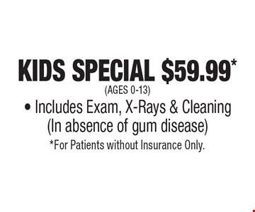 Kids Special $59.99* (ages 0-13) - Includes Exam, X-Rays & Cleaning (In absence of gum disease). *For Patients without Insurance Only.