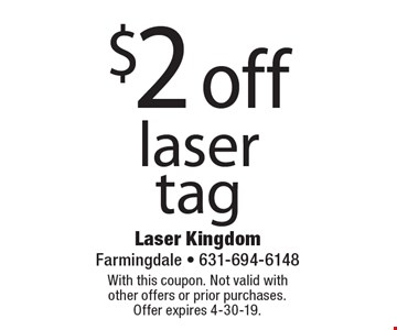 $2 off laser tag. With this coupon. Not valid with other offers or prior purchases. Offer expires 4-30-19.