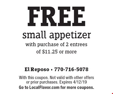 FREE small appetizer with purchase of 2 entrees of $11.25 or more. With this coupon. Not valid with other offers or prior purchases. Expires 4/12/19. Go to LocalFlavor.com for more coupons.