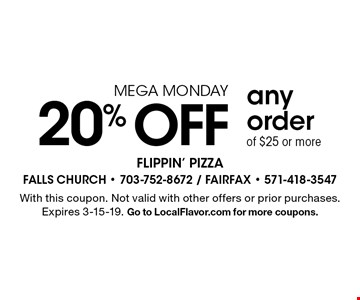 MEGA MONDAY 20% OFF any order of $25 or more. With this coupon. Not valid with other offers or prior purchases. Expires 3-15-19. Go to LocalFlavor.com for more coupons.
