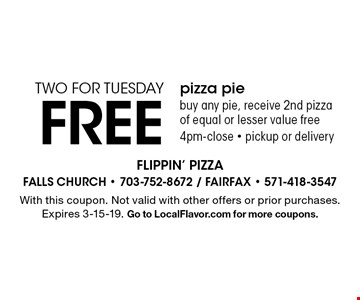 TWO FOR TUESDAY FREE pizza pie buy any pie, receive 2nd pizza of equal or lesser value free 4pm-close - pickup or delivery. With this coupon. Not valid with other offers or prior purchases. Expires 3-15-19. Go to LocalFlavor.com for more coupons.