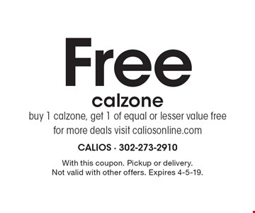 Free calzonebuy 1 calzone, get 1 of equal or lesser value freefor more deals visit caliosonline.com. With this coupon. Pickup or delivery. Not valid with other offers. Expires 4-5-19.