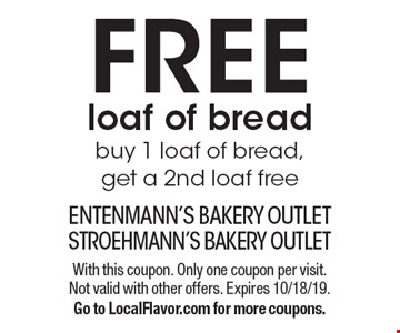 FREE loaf of bread buy 1 loaf of bread, get a 2nd loaf free. With this coupon. Only one coupon per visit. Not valid with other offers. Expires 10/18/19. Go to LocalFlavor.com for more coupons.