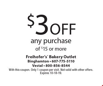$3 Off any purchase of $15 or more. With this coupon. Only 1 coupon per visit. Not valid with other offers. Expires 10-18-19.