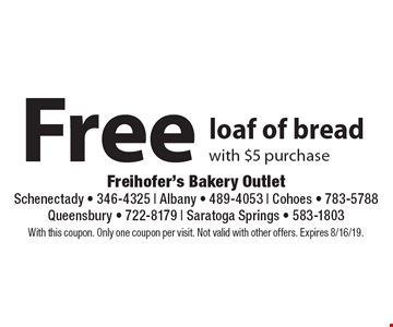 Free loaf of bread with $5 purchase. With this coupon. Only one coupon per visit. Not valid with other offers. Expires 8/16/19.