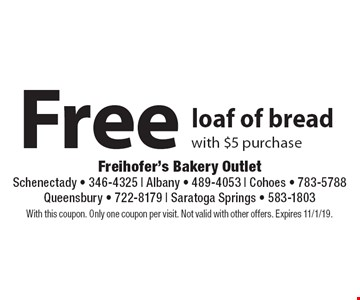 Free loaf of bread with $5 purchase. With this coupon. Only one coupon per visit. Not valid with other offers. Expires 11/1/19.