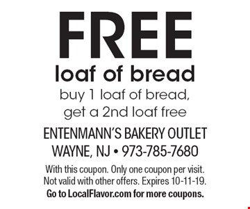 FREE loaf of bread buy 1 loaf of bread, get a 2nd loaf free. With this coupon. Only one coupon per visit. Not valid with other offers. Expires 10-11-19. Go to LocalFlavor.com for more coupons.