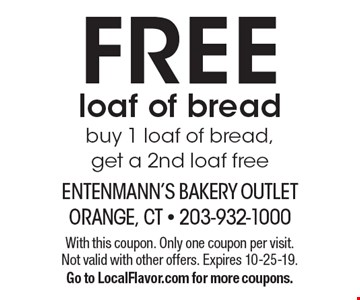 FREE loaf of bread buy 1 loaf of bread, get a 2nd loaf free. With this coupon. Only one coupon per visit. Not valid with other offers. Expires 10-25-19. Go to LocalFlavor.com for more coupons.