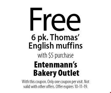Free 6 pk. Thomas' English muffins with $5 purchase. With this coupon. Only one coupon per visit. Not valid with other offers. Offer expires 10-11-19.