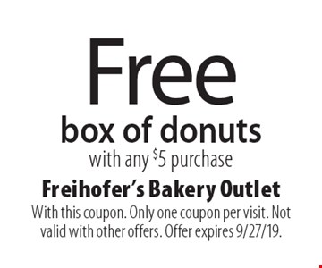 Free box of donuts with any $5 purchase. With this coupon. Only one coupon per visit. Not valid with other offers. Offer expires 9/27/19.