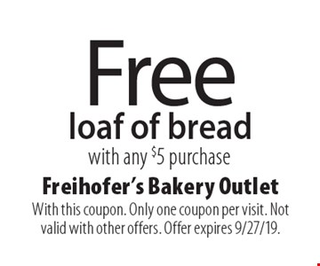 Free loaf of bread with any $5 purchase. With this coupon. Only one coupon per visit. Not valid with other offers. Offer expires 9/27/19.