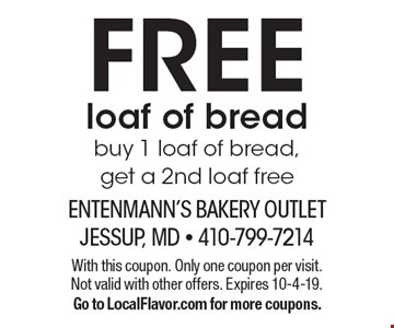 FREE loaf of breadbuy 1 loaf of bread, get a 2nd loaf free. With this coupon. Only one coupon per visit. Not valid with other offers. Expires 10-4-19.Go to LocalFlavor.com for more coupons.
