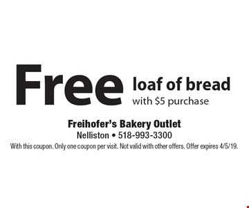 Free loaf of bread with $5 purchase. With this coupon. Only one coupon per visit. Not valid with other offers. Offer expires 4/5/19.