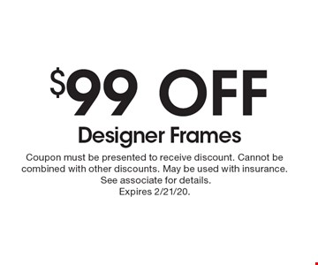 $99 OFF Designer Frames. Coupon must be presented to receive discount. Cannot be combined with other discounts. May be used with insurance. See associate for details. Expires 2/21/20.