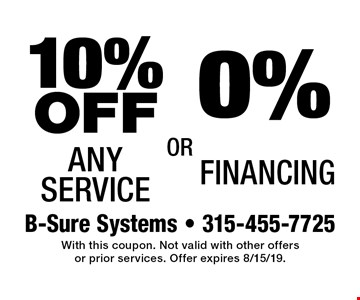 10% OFF Any Service or 0% Financing. With this coupon. Not valid with other offers or prior services. Offer expires 8/15/19.