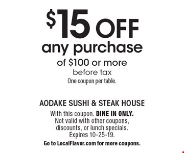 $15 off any purchase of $100 or more before tax. One coupon per table. With this coupon. DINE IN ONLY. Not valid with other coupons, discounts, or lunch specials. Expires 10-25-19. Go to LocalFlavor.com for more coupons.