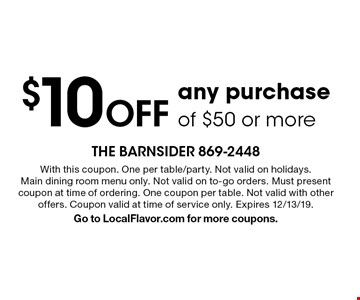 $10 off any purchase of $50 or more. With this coupon. One per table/party. Not valid on holidays. Main dining room menu only. Not valid on to-go orders. Must present coupon at time of ordering. One coupon per table. Not valid with other offers. Coupon valid at time of service only. Expires 12/13/19. Go to LocalFlavor.com for more coupons.