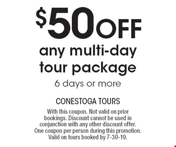 $50 OFF any multi-day tour package 6 days or more. With this coupon. Not valid on prior bookings. Discount cannot be used in conjunction with any other discount offer.One coupon per person during this promotion. Valid on tours booked by 7-30-19.