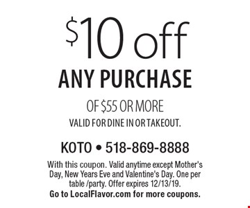 $10 off any purchase of $55 or more. Valid for Dine In or Takeout.. With this coupon. Valid anytime except Mother's Day, New Years Eve and Valentine's Day. One per table /party. Offer expires 12/13/19. Go to LocalFlavor.com for more coupons.