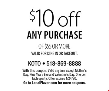 $10 off any purchase of $55 or more. Valid for Dine In or Takeout.. With this coupon. Valid anytime except Mother's Day, New Years Eve and Valentine's Day. One per table /party. Offer expires 1/24/20. Go to LocalFlavor.com for more coupons.