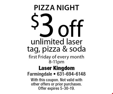 Pizza Night $3 off unlimited laser tag, pizza & sodafirst Friday of every month 8-11pm. With this coupon. Not valid with 
