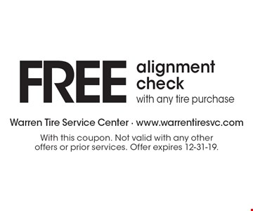 FREE alignment check with any tire purchase. With this coupon. Not valid with any other offers or prior services. Offer expires 12-31-19.