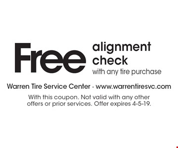Free alignment check with any tire purchase. With this coupon. Not valid with any other offers or prior services. Offer expires 4-5-19.
