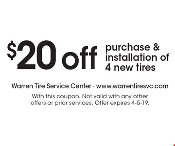 $20 off purchase & installation of 4 new tires. With this coupon. Not valid with any other offers or prior services. Offer expires 4-5-19.