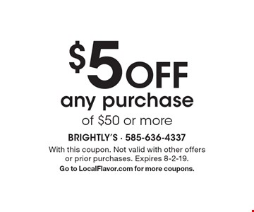 $5 Off any purchase of $50 or more. With this coupon. Not valid with other offers or prior purchases. Expires 8-2-19. Go to LocalFlavor.com for more coupons.