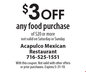 $3 OFF any food purchaseof $20 or more not valid on Saturday or Sunday. With this coupon. Not valid with other offers or prior purchases. Expires 5-31-19.