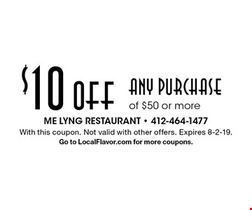 $10 Off any purchase of $50 or more. With this coupon. Not valid with other offers. Expires 8-2-19.Go to LocalFlavor.com for more coupons.