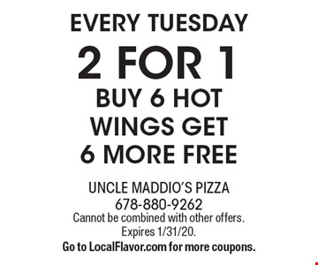 every tuesday 2 for 1 buy 6 hot wings get 6 more free. Cannot be combined with other offers. Expires 1/31/20. Go to LocalFlavor.com for more coupons.