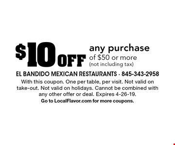 $10 Off any purchase of $50 or more (not including tax). With this coupon. One per table, per visit. Not valid on take-out. Not valid on holidays. Cannot be combined with any other offer or deal. Expires 4-26-19. Go to LocalFlavor.com for more coupons.