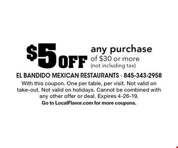 $5 Off any purchase of $30 or more (not including tax). With this coupon. One per table, per visit. Not valid on take-out. Not valid on holidays. Cannot be combined with any other offer or deal. Expires 4-26-19. Go to LocalFlavor.com for more coupons.
