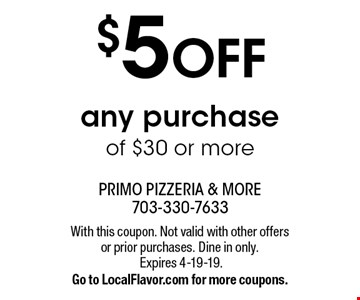 $5 OFF any purchase of $30 or more. With this coupon. Not valid with other offers or prior purchases. Dine in only.Expires 4-19-19.Go to LocalFlavor.com for more coupons.