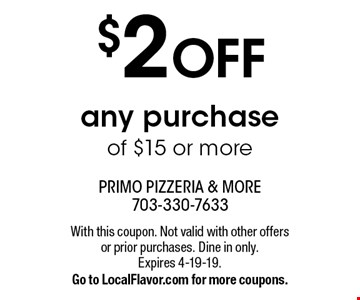 $2 OFF any purchase of $15 or more. With this coupon. Not valid with other offers or prior purchases. Dine in only. Expires 4-19-19.Go to LocalFlavor.com for more coupons.