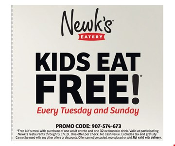 KIDS EAT FREE!EVERY TUESDAY AND SUNDAY. Promo CODE: 907-574-673 . *Free kid's meal with purchase of one adult entree and one 32 oz fountain drink. Valid at participating Newk's restaurants through 5/17/19. One offer per check. No cash value. Excludes tax and gratuity. Cannot be used with any other offers or discounts. Offer cannot be copied, reproduced or sold.Not valid with delivery.