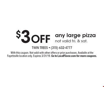 $3 OFF any large pizza not valid fri. & sat. With this coupon. Not valid with other offers or prior purchases. Available at the Fayetteville location only. Expires 3/31/19. Go to LocalFlavor.com for more coupons.