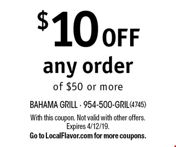 $10 off any order of $50 or more. With this coupon. Not valid with other offers. Expires 4/12/19. Go to LocalFlavor.com for more coupons.