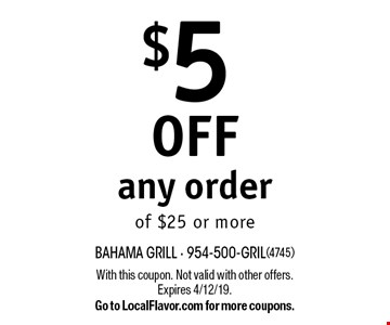 $5 off any order of $25 or more. With this coupon. Not valid with other offers. Expires 4/12/19. Go to LocalFlavor.com for more coupons.