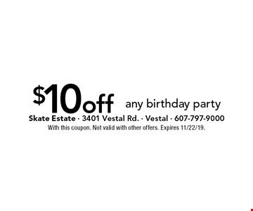 $10 off any birthday party. With this coupon. Not valid with other offers. Expires 11/22/19.