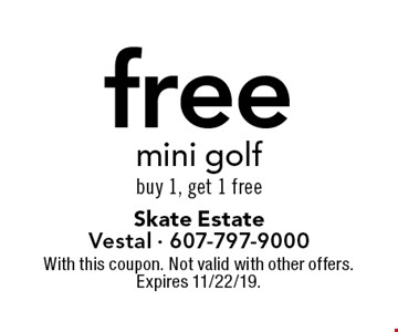 Free mini golf. Buy 1, get 1 free. With this coupon. Not valid with other offers. Expires 11/22/19.