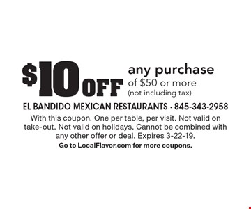 $10 Off any purchase of $50 or more (not including tax). With this coupon. One per table, per visit. Not valid on take-out. Not valid on holidays. Cannot be combined with any other offer or deal. Expires 3-22-19.Go to LocalFlavor.com for more coupons.