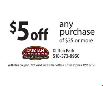 $5 off any purchase of $35 or more. With this coupon. Not valid with other offers. Offer expires 12/13/19.