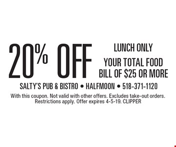 LUNCH ONLY 20% OFF YOUR TOTAL FOOD BILL OF $25 OR MORE. With this coupon. Not valid with other offers. Excludes take-out orders. Restrictions apply. Offer expires 4-5-19. CLIPPER