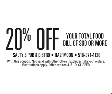 20% OFF YOUR TOTAL FOOD BILL OF $60 OR MORE. With this coupon. Not valid with other offers. Excludes take-out orders. Restrictions apply. Offer expires 4-5-19. CLIPPER