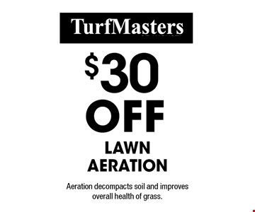 $30 off lawn aeration. Aeration decompacts soil and improves overall health of grass.